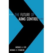 The Future of Arms Control by Michael A Levi