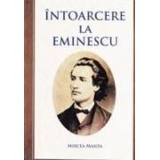 Intoarcere la Eminescu - Mircea Manta
