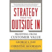 Strategy from the Outside In: Profiting from Customer Value by George S. Day