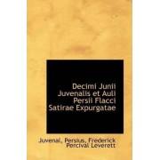 Decimi Junii Juvenalis Et Auli Persii Flacci Satirae Expurgatae by Frederick Percival Leverett Persius