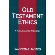 Old Testament Ethics by Waldemar Janzen