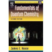 Fundamentals of Quantum Chemistry by James E. House