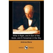 Write It Right, and a Son of the Gods, and a Horseman in the Sky (Dodo Press) by Ambrose Bierce