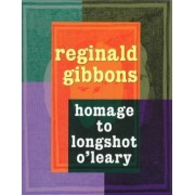 Homage to Longshot O'Leary by Professor of English Reginald Gibbons