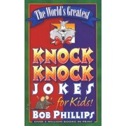 The World's Greatest Knock-Knock Jokes for Kids by Bob Phillips