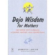Dojo Wisdom for Mothers by Jennifer Lawler