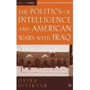 The Politics of Intelligence and American Wars with Iraq by O Seliktar