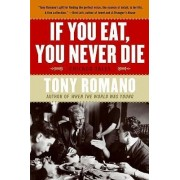 If You Eat, You Never Die by Tony Romano