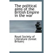 The Political Aims of the British Empire in the War by R Society of Literature (Great Britain)