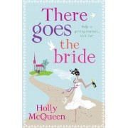 There Goes the Bride by Holly McQueen