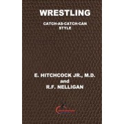 Wrestling Catch-As-Catch-Can Style by E Hitchcock Jr