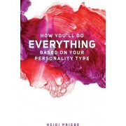 How You'll Do Everything Based on Your Personality Type by Heidi Priebe
