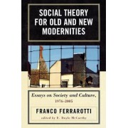 Social Theory for Old and New Modernities by Franco Ferrarotti