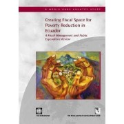 Creating Fiscal Space for Poverty Reduction in Ecuador by World Bank