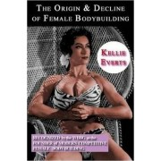 The Origin & Decline of Female Body Building by Kellie Everts