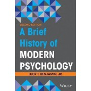 A Brief History of Modern Psychology, Second Edition by Jr. Ludy T. Benjamin