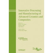 Innovative Processing and Manufacturing of Advanced Ceramics and Composites by Zuhair A. Munir