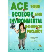 Ace Your Ecology and Environmental Science Project by Robert Gardner