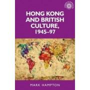 Hong Kong and British Culture, 1945-97 by Mark Hampton