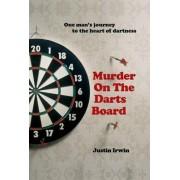 Murder on the Darts Board by Justin Irwin
