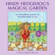 Hindy Hedgehog's Magic Garden: An Extraordinary Journey to the Healer Inside of You