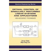 Optimal Control of Singularly Perturbed Linear Systems and Applications by Zoran Gajic