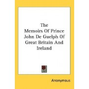 The Memoirs of Prince John de Guelph of Great Britain and Ireland by Anonymous