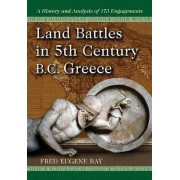 Land Battles in 5th Century BC Greece by Fred Eugene Ray