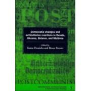 Democratic Changes and Authoritarian Reactions in Russia, Ukraine, Belarus and Moldova by Karen Dawisha
