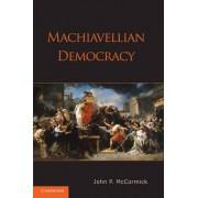 Machiavellian Democracy by John P. McCormick