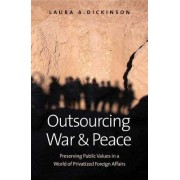 Outsourcing War and Peace by Laura A. Dickinson