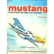 Mustang The Story Of The P-51 Fighter - Revised Edition