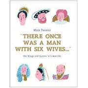 There Once Was a Man with Six Wives by Mick Twister