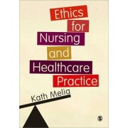 Ethics for Nursing and Healthcare Practice by Kath M. Melia
