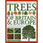 The Complete Book of Trees of Britain & Europe: The Ultimate Reference Guide and Identifier to 550 of the Most Specatacular, Best-Loved and Unusual Tr