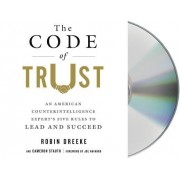 The Code of Trust: An American Counterintelligence Expert S Five Rules to Lead and Succeed