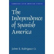 The Independence of Spanish America by Jaime E. Rodriguez