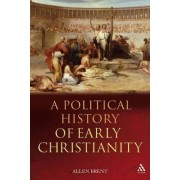 A Political History of Early Christianity by Allen Brent