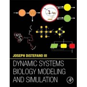 Dynamic Systems Biology Modeling and Simulation by Joseph DiStefano III