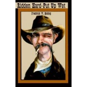 Ridden Hard--Put Up Wet by Fredrick W Boling
