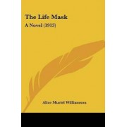 The Life Mask by Alice Muriel Williamson