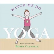 Watch Me Do Yoga by Bobby Clennell