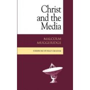 Christ and the Media by Malcolm Muggeridge