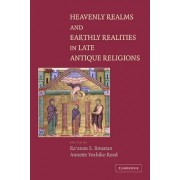 Heavenly Realms and Earthly Realities in Late Antique Religions by Ra'anan S. Boustan