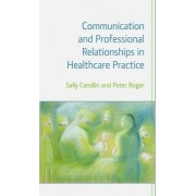 Communication and Professional Relationships in Healthcare Practice by Sally Candlin