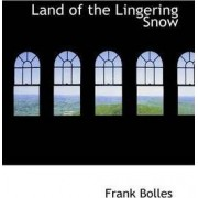 Land of the Lingering Snow by Frank Bolles