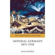 Imperial Germany 1871-1918 by James N. Retallack