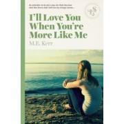 I'll Love You When You're More Like Me by M E Kerr