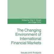 The Changing Environment of International Financial Markets by Dilip K. Ghosh