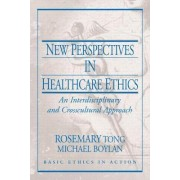 New Perspectives in Healthcare Ethics by Rosemarie Tong